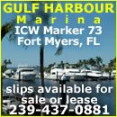 Gulf Harbour Marina ICW Marker 73, 4.5 miles from Gulf of Mexico 14490 Vista River Dr., Fort Myers, FL 33908 239-437-0881 gulfharbourmarina@comcast.net