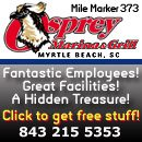 Osprey Marina , owned by Carson Benton, is at mile marker 373 on the Intracoastal Waterway in Myrtle Beach. Osprey Marina offers a protected harbor 150 yards off the waterway accessible by a private d