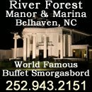 252 943 2151. River Forest Manor & Marina is truly a special stop for the Intracoastal yachtsman. For over 45 years, the Marina has been home to the World Famous Buffet Smorgasbord which is served nightly and the incomparable Sunday Brunch (served from 11:00 a.m. - 2:00 p.m.)  Specialties include many Southern style, mouth -watering dishes. Seafood delights such as crabmeat casserole, oyster fritters, and our unique homemade sausages & desserts -- all are prepared daily in our kitchen!